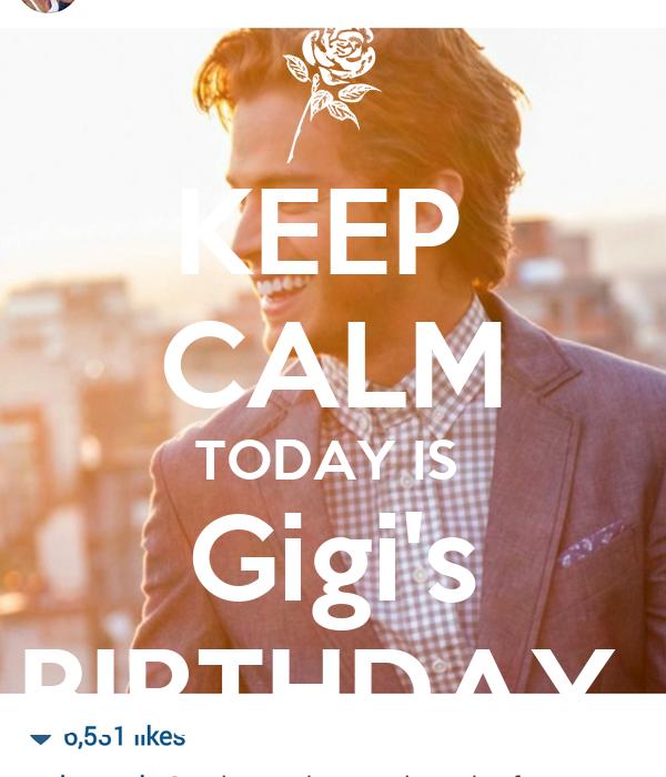 KEEP  CALM TODAY IS  Gigi's BIRTHDAY