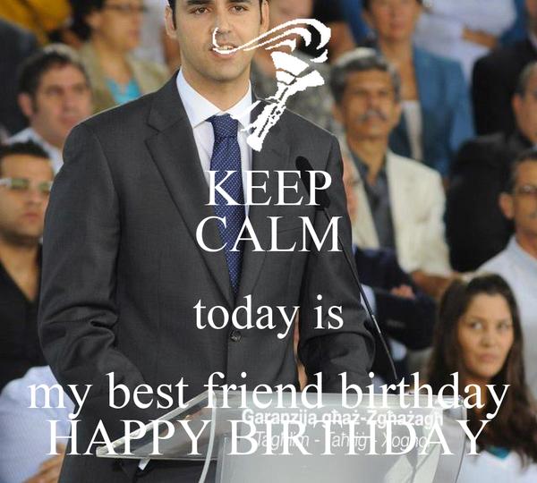 KEEP CALM today is my best friend birthday HAPPY BIRTHDAY