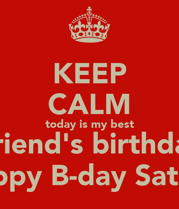 KEEP CALM today is my best  friend's birthday Happy B-day Sathya