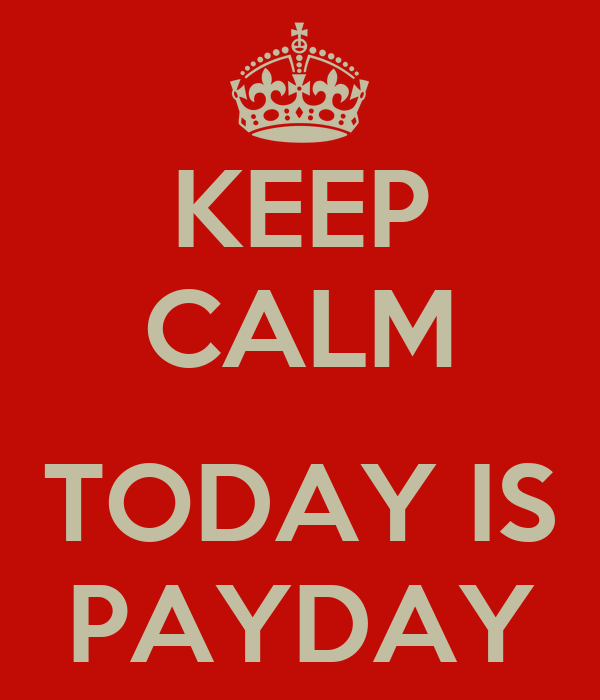 KEEP CALM  TODAY IS PAYDAY