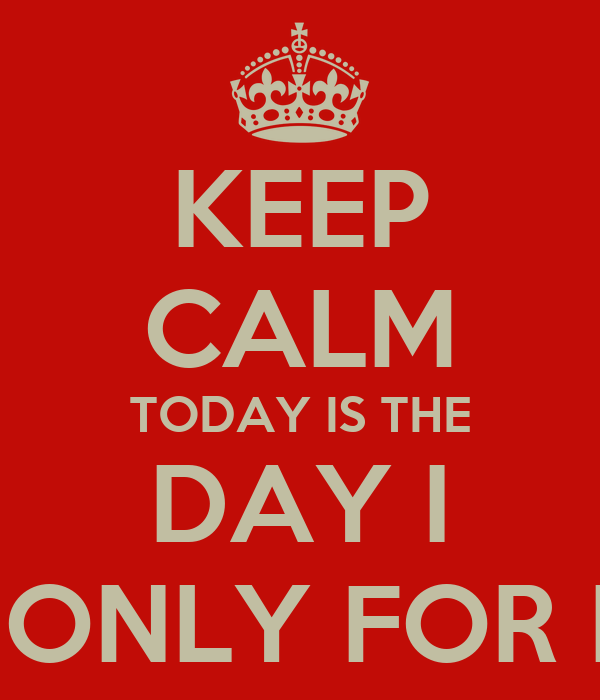 """KEEP CALM TODAY IS THE DAY I """"DIE"""" ONLY FOR LOVE"""