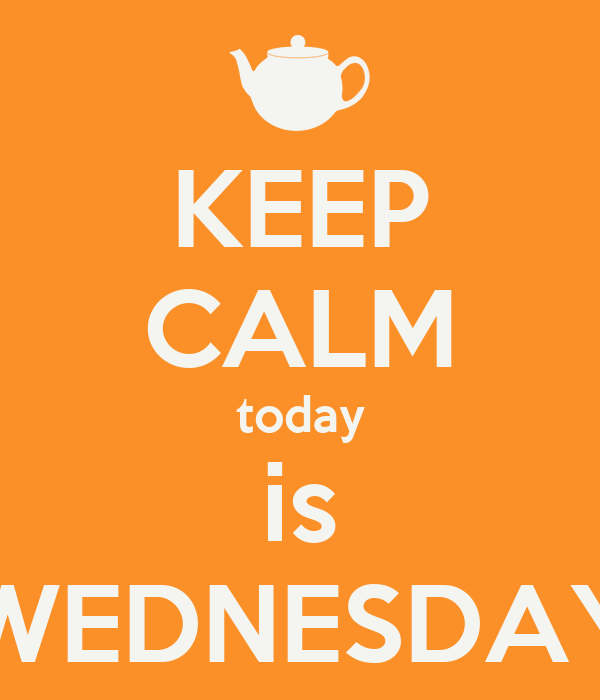 KEEP CALM today is WEDNESDAY