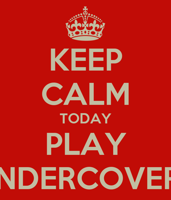KEEP CALM TODAY PLAY UNDERCOVERS