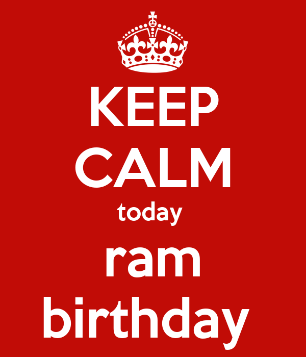 KEEP CALM today  ram birthday