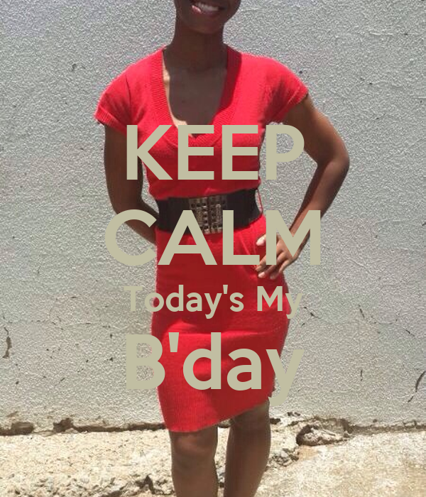KEEP CALM Today's My B'day