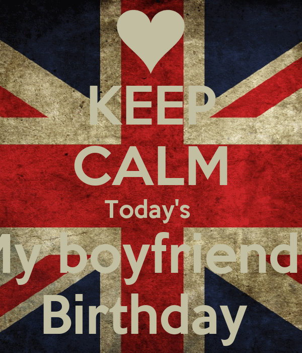 KEEP CALM Today's  My boyfriend's Birthday