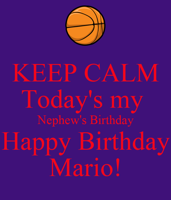 KEEP CALM Today's my  Nephew's Birthday Happy Birthday Mario!