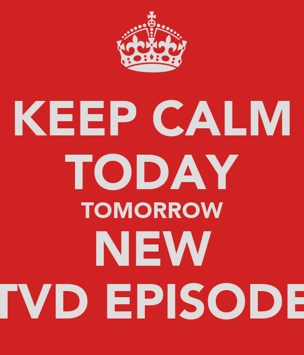 KEEP CALM TODAY TOMORROW NEW TVD EPISODE