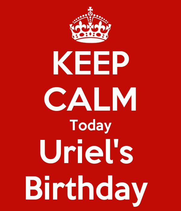 KEEP CALM Today Uriel's  Birthday