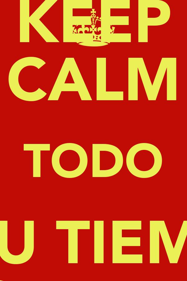KEEP CALM TODO A SU TIEMPO BOMBETIN