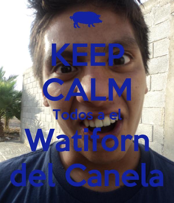 KEEP CALM Todos a el Watiforn del Canela
