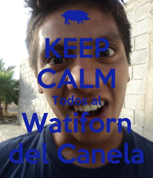 KEEP CALM Todos al Watiforn del Canela