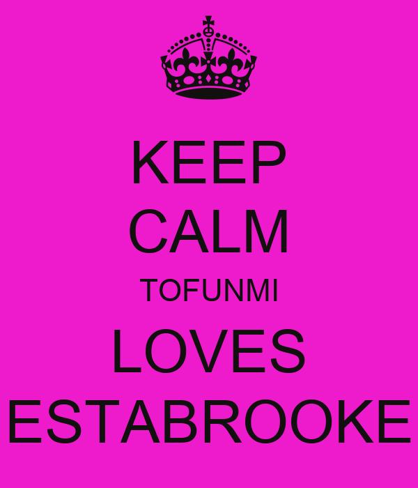 KEEP CALM TOFUNMI LOVES ESTABROOKE