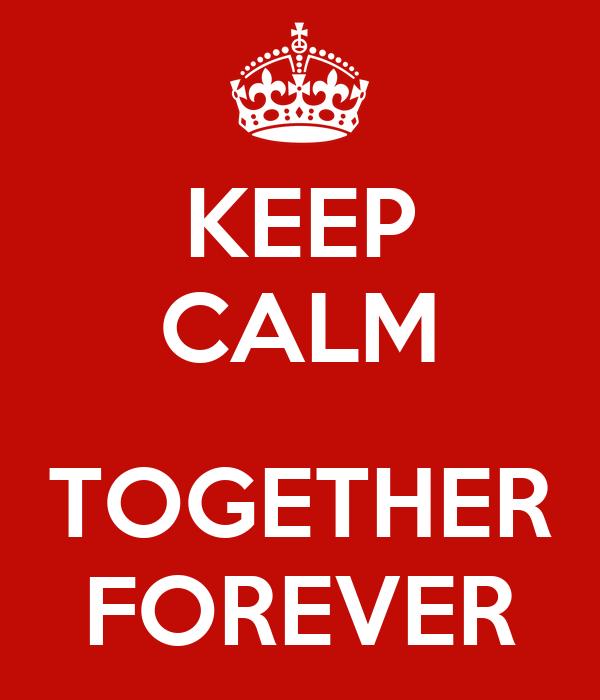 KEEP CALM  TOGETHER FOREVER
