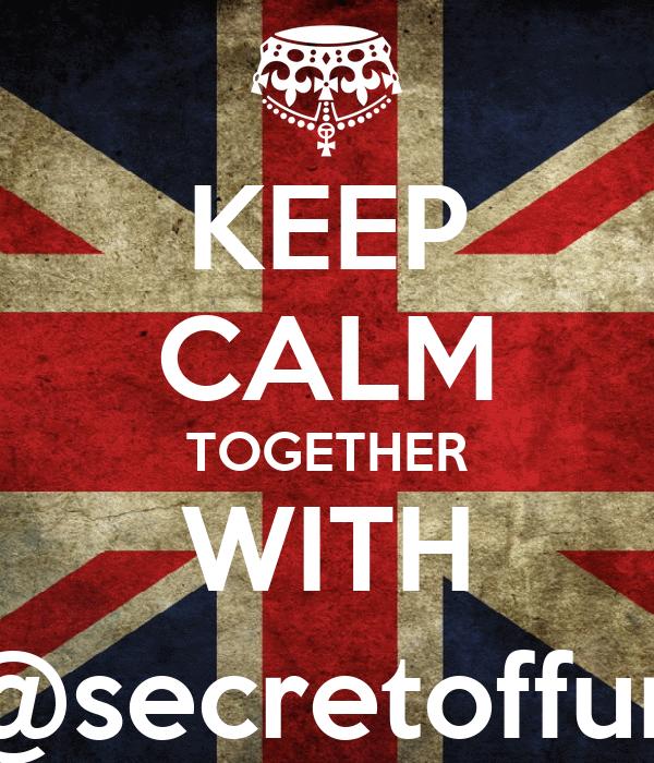KEEP CALM TOGETHER WITH @secretoffun