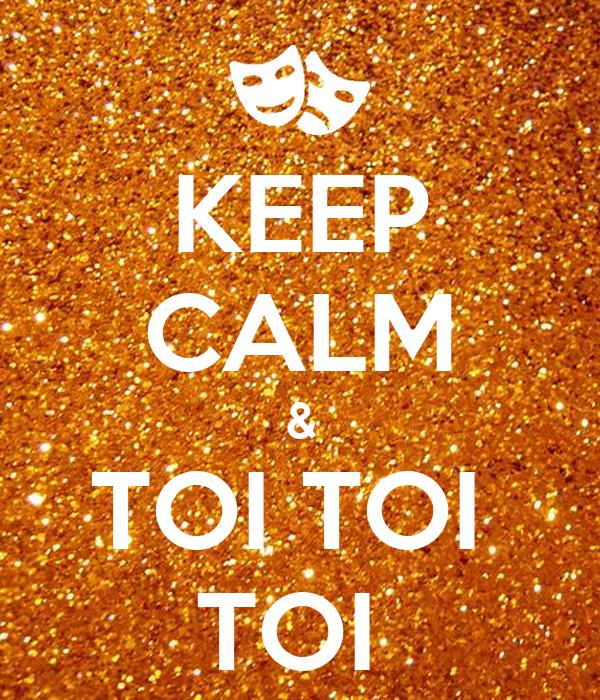 KEEP CALM & TOI TOI  TOI