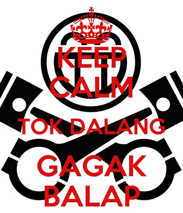 KEEP CALM TOK DALANG GAGAK BALAP