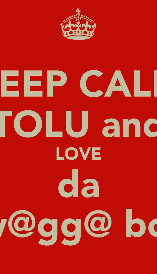 KEEP CALM TOLU and LOVE da sw@gg@ boiz