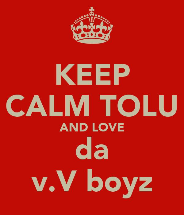KEEP CALM TOLU AND LOVE da v.V boyz