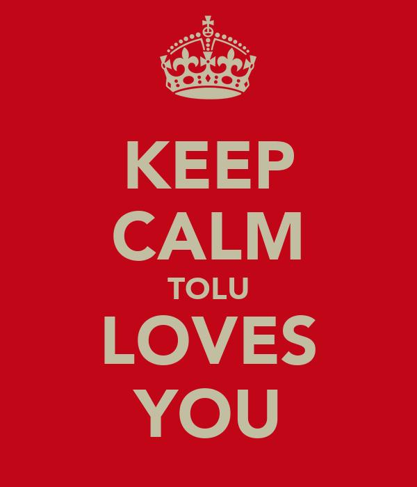 KEEP CALM TOLU LOVES YOU