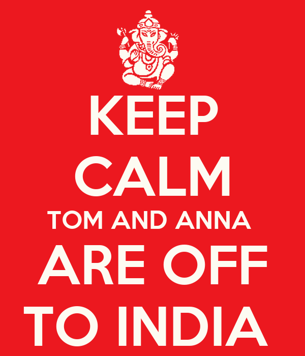 KEEP CALM TOM AND ANNA  ARE OFF TO INDIA