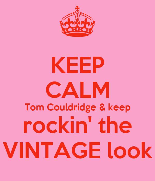 KEEP CALM Tom Couldridge & keep rockin' the VINTAGE look