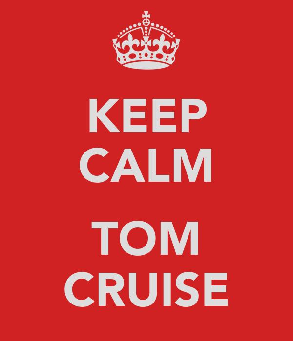 KEEP CALM  TOM CRUISE