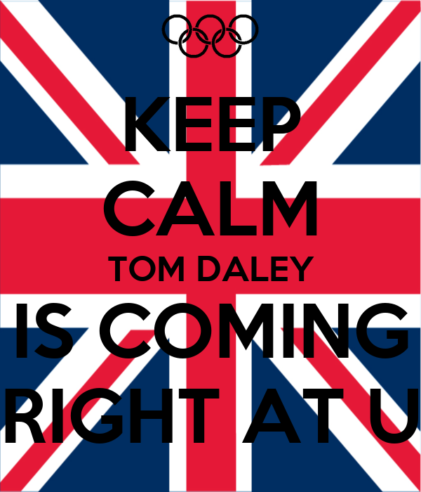KEEP CALM TOM DALEY IS COMING RIGHT AT U