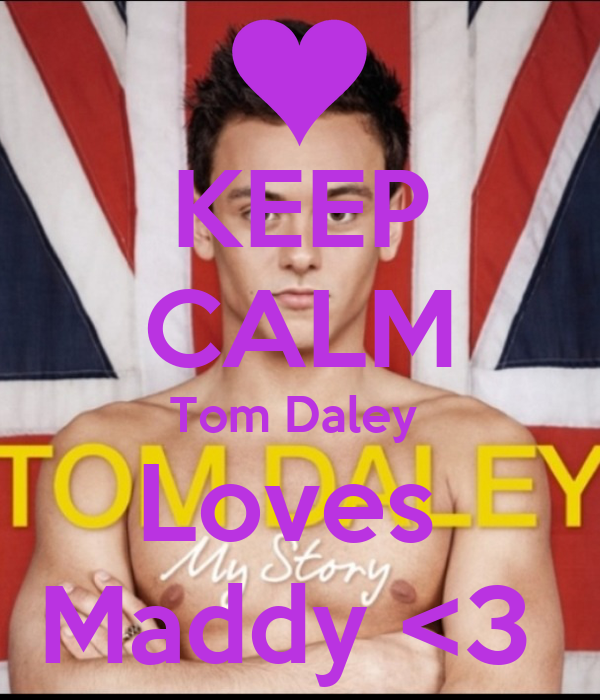KEEP CALM Tom Daley  Loves  Maddy <3