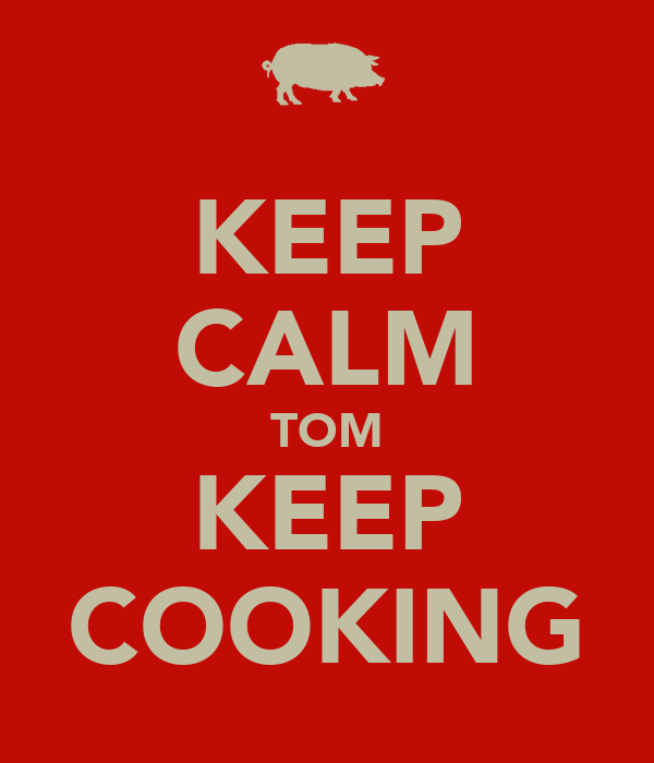 KEEP CALM TOM KEEP COOKING