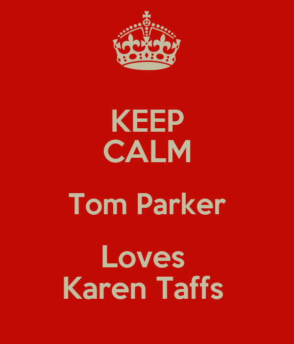 KEEP CALM Tom Parker Loves  Karen Taffs
