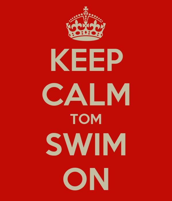 KEEP CALM TOM SWIM ON