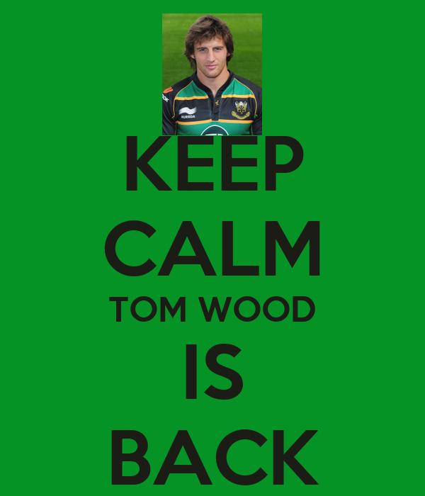 KEEP CALM TOM WOOD IS BACK