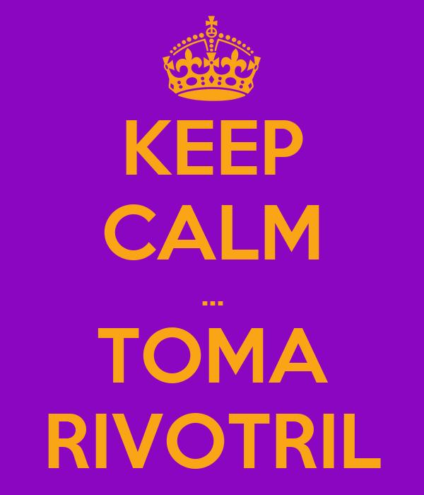 KEEP CALM ... TOMA RIVOTRIL