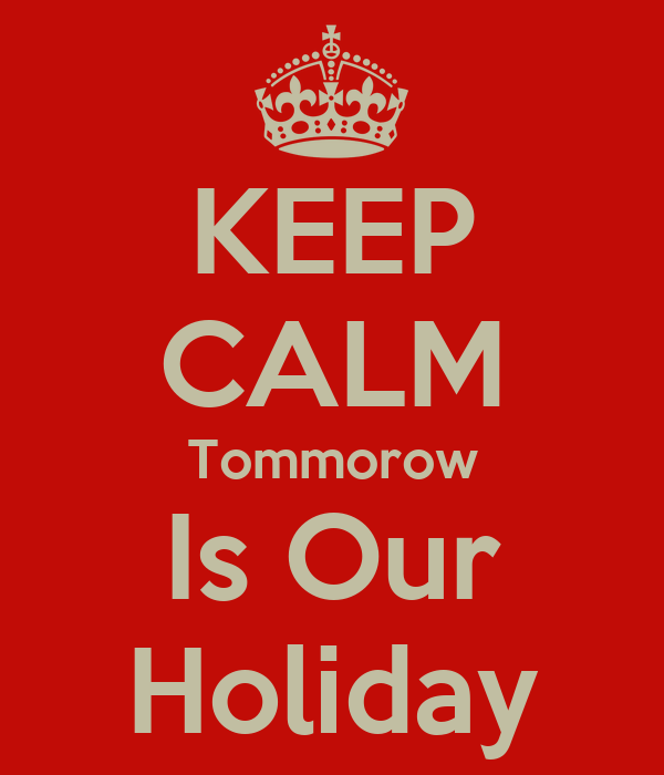 KEEP CALM Tommorow Is Our Holiday