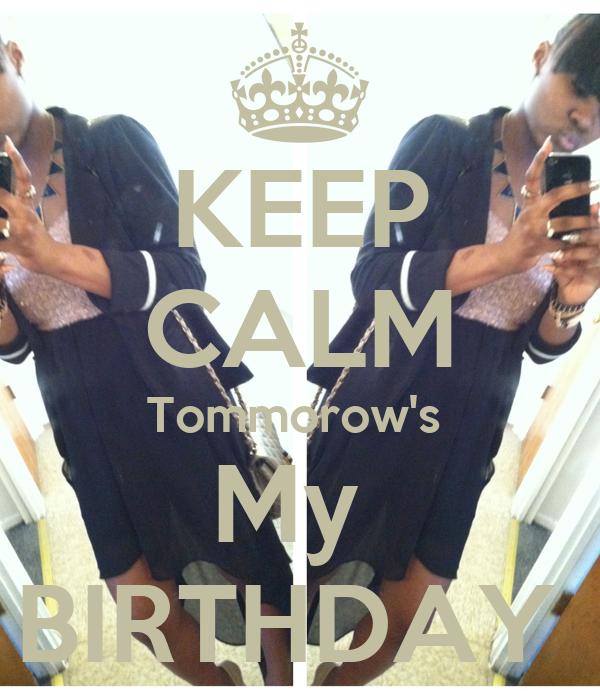 KEEP CALM Tommorow's  My  BIRTHDAY