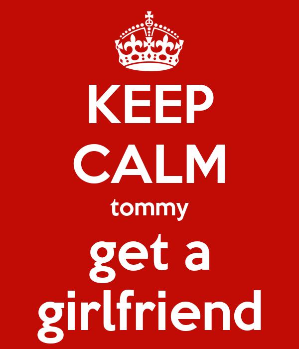 KEEP CALM tommy get a girlfriend
