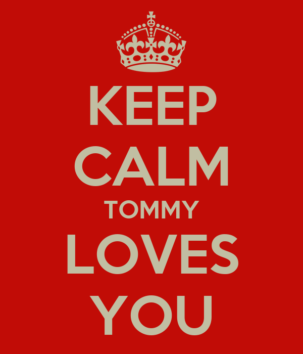 KEEP CALM TOMMY LOVES YOU