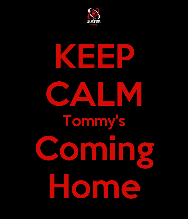 KEEP CALM Tommy's Coming Home