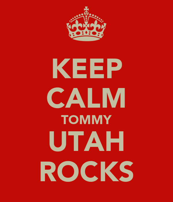 KEEP CALM TOMMY UTAH ROCKS