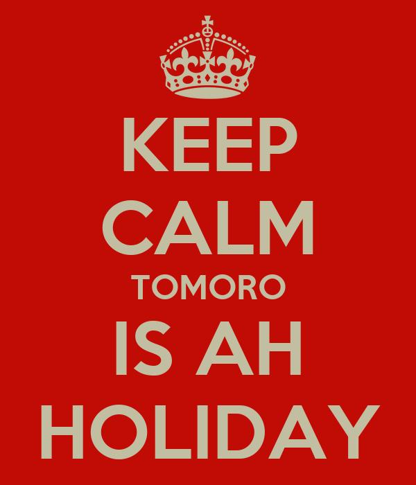 KEEP CALM TOMORO IS AH HOLIDAY