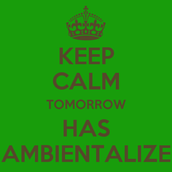 KEEP CALM TOMORROW HAS AMBIENTALIZE