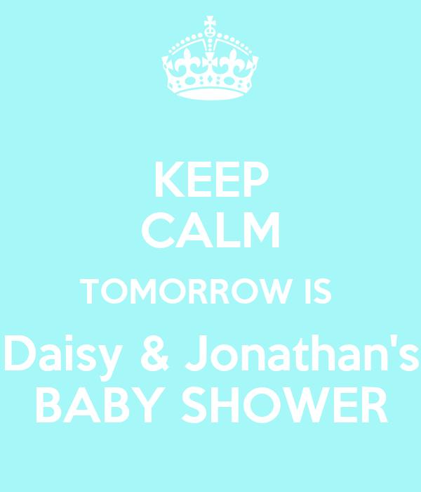 KEEP CALM TOMORROW IS  Daisy & Jonathan's BABY SHOWER
