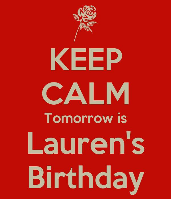 KEEP CALM Tomorrow is Lauren's Birthday