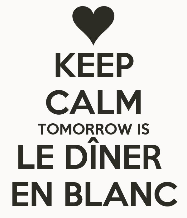 KEEP CALM TOMORROW IS LE DÎNER  EN BLANC