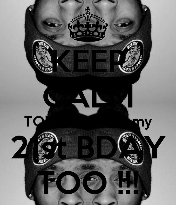 KEEP CALM TOMORROW is my 21st BDAY TOO !!!