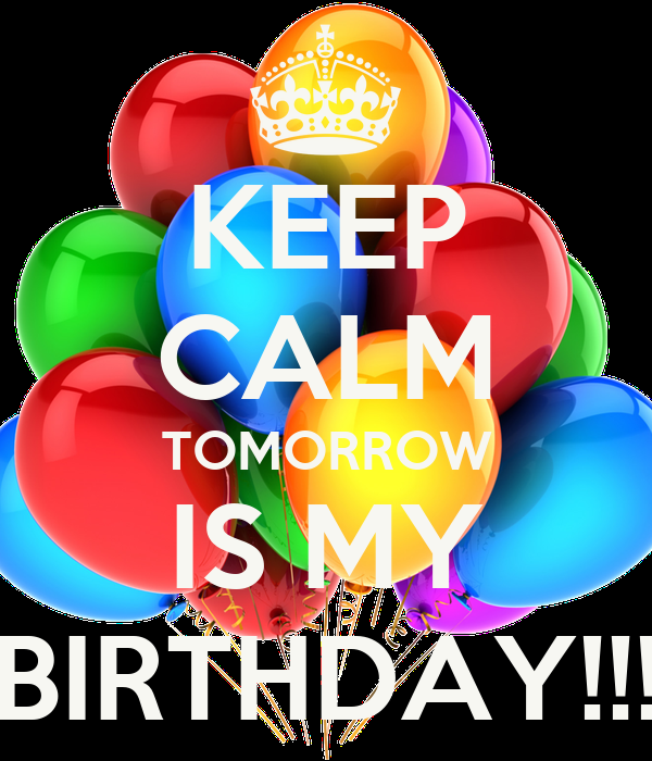 KEEP CALM TOMORROW IS MY BIRTHDAY!!!