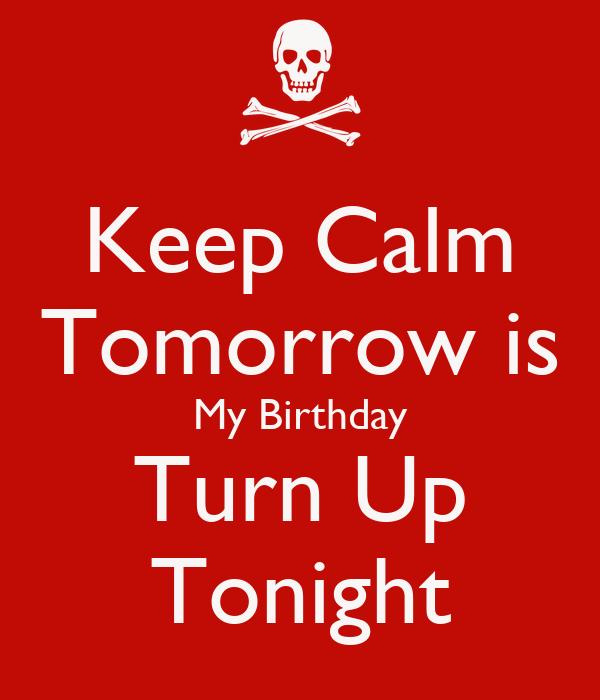 Keep Calm Tomorrow is My Birthday Turn Up Tonight