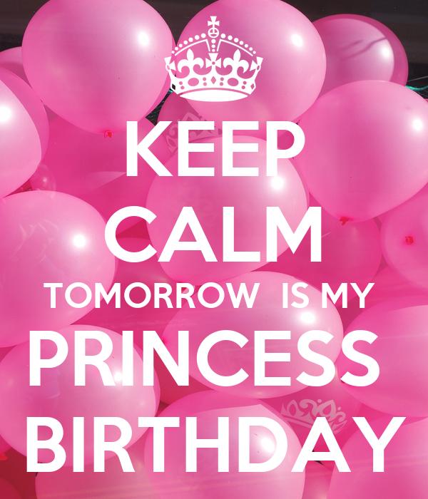 KEEP CALM TOMORROW IS MY PRINCESS BIRTHDAY Poster | Shruti | Keep Calm ...