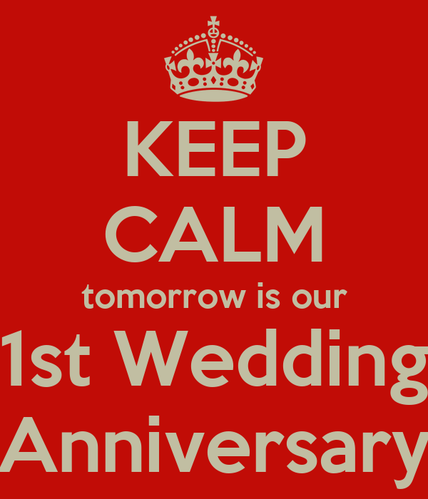 KEEP CALM tomorrow is our 1st Wedding Anniversary